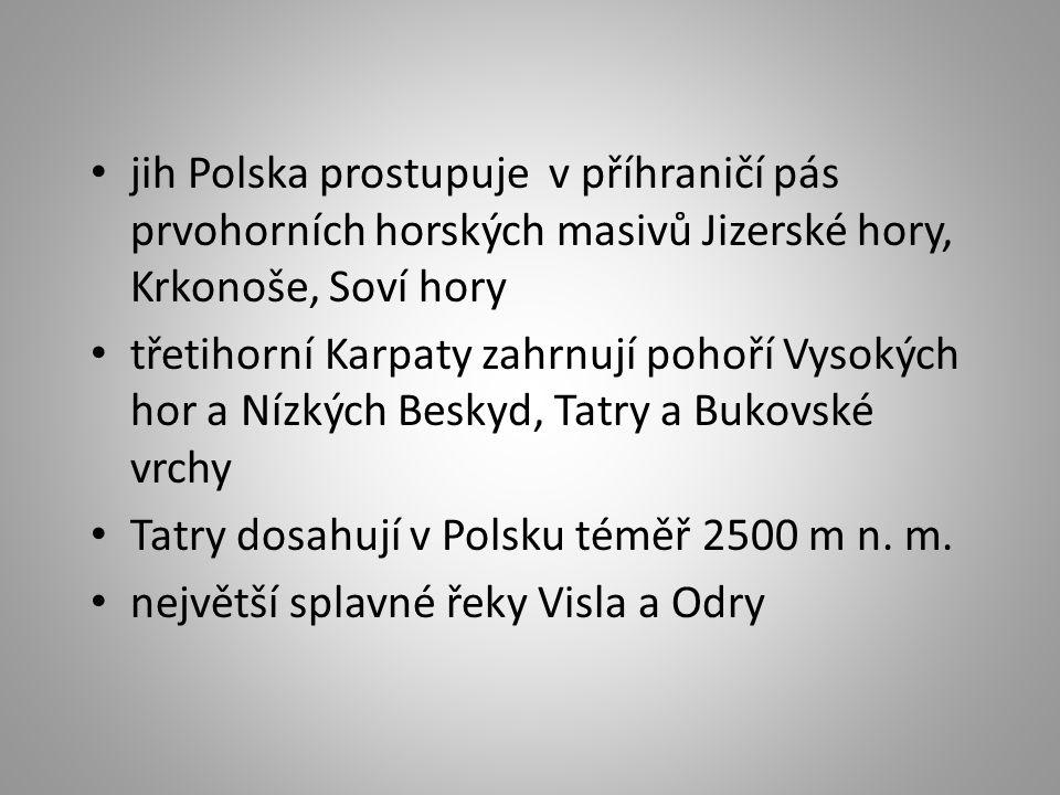 jih Polska prostupuje v příhraničí pás prvohorních horských masivů Jizerské hory, Krkonoše, Soví hory třetihorní Karpaty zahrnují pohoří Vysokých hor a Nízkých Beskyd, Tatry a Bukovské vrchy Tatry dosahují v Polsku téměř 2500 m n.