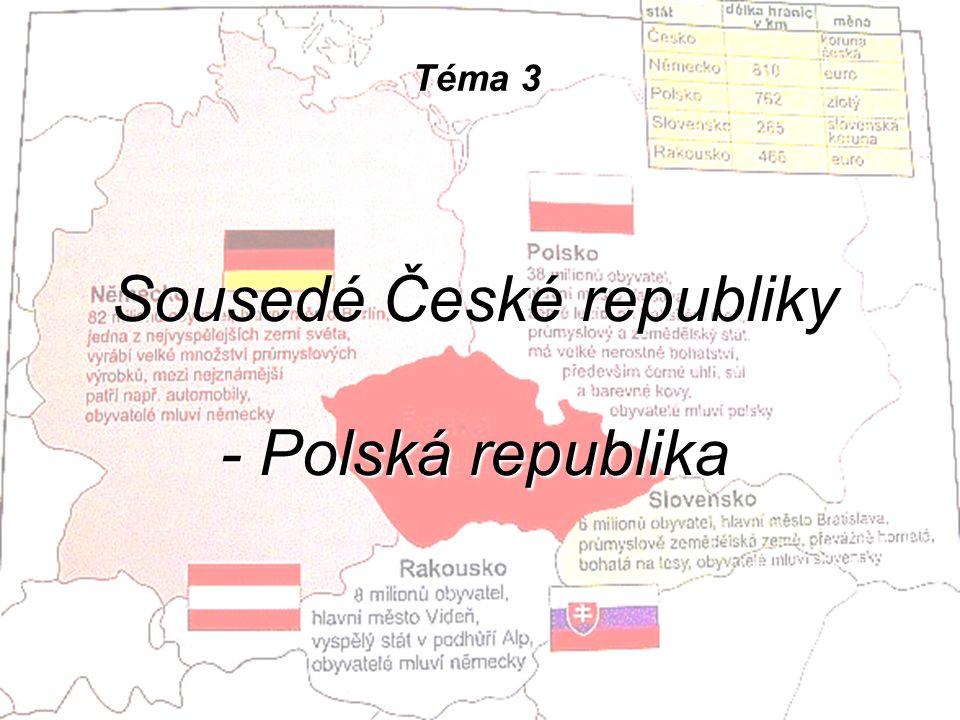 Téma 3 Sousedé České republiky - Polská republika