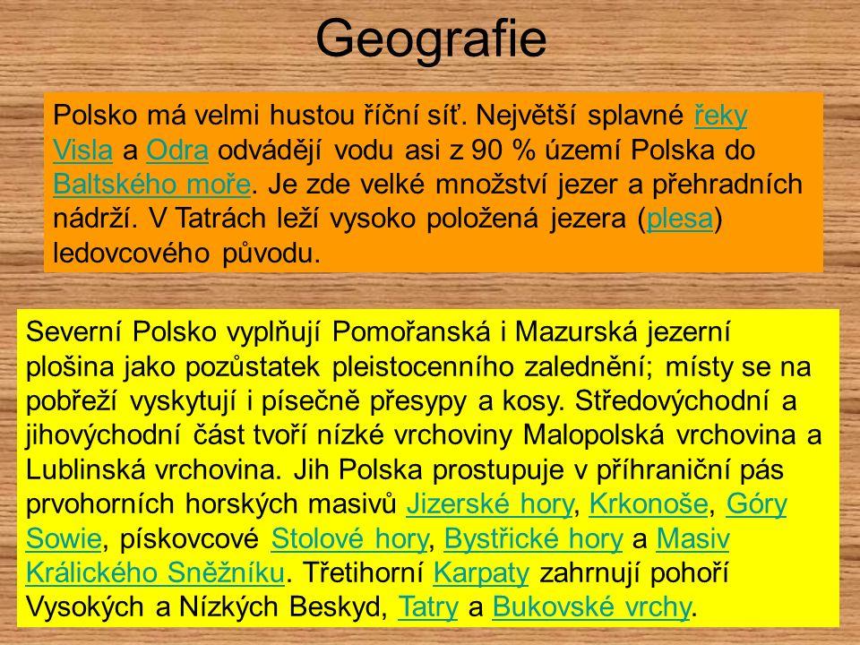 Geografie Polsko má velmi hustou říční síť. Největší splavné řeky Visla a Odra odvádějí vodu asi z 90 % území Polska do Baltského moře. Je zde velké m