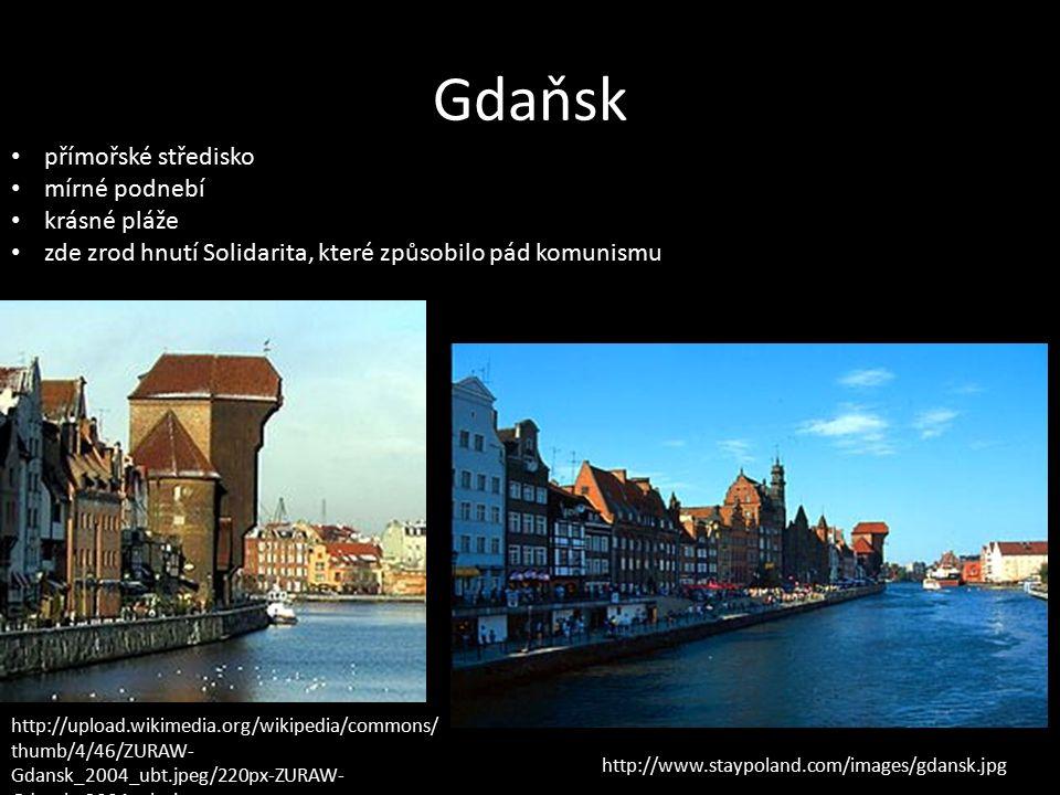 Gdaňsk přímořské středisko mírné podnebí krásné pláže zde zrod hnutí Solidarita, které způsobilo pád komunismu http://www.staypoland.com/images/gdansk.jpg http://upload.wikimedia.org/wikipedia/commons/ thumb/4/46/ZURAW- Gdansk_2004_ubt.jpeg/220px-ZURAW- Gdansk_2004_ubt.jpeg
