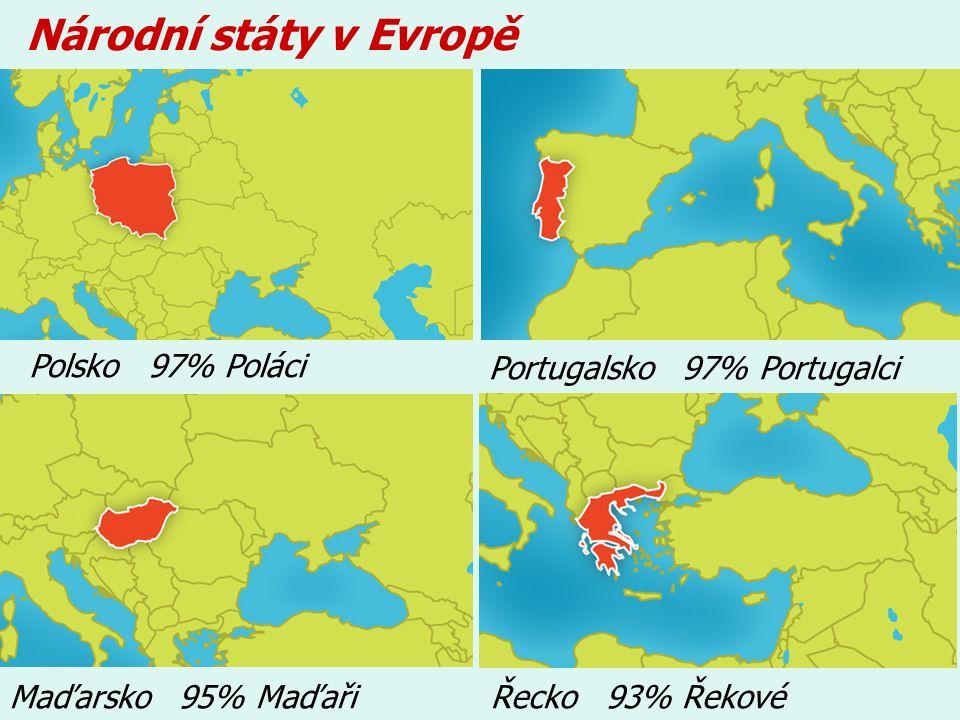 Národní státy v Evropě Řecko 93% ŘekovéMaďarsko 95% Maďaři Polsko 97% Poláci Portugalsko 97% Portugalci