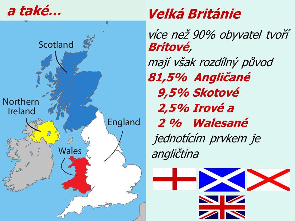 Velká Británie více než 90% obyvatel tvoří Britové, mají však rozdílný původ 81,5% Angličané 9,5% Skotové 2,5% Irové a 2 % Walesané jednotícím prvkem je angličtina a také…