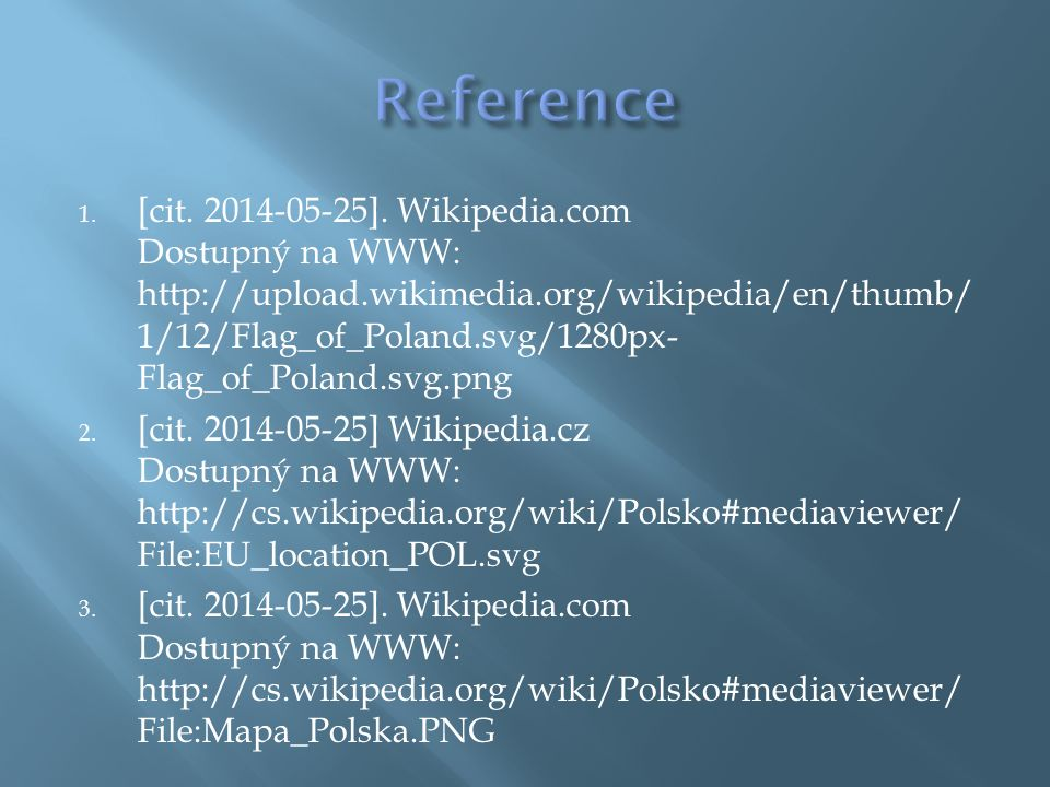 1. [cit. 2014-05-25]. Wikipedia.com Dostupný na WWW: http://upload.wikimedia.org/wikipedia/en/thumb/ 1/12/Flag_of_Poland.svg/1280px- Flag_of_Poland.sv