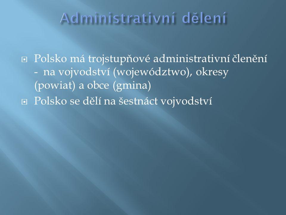  Polsko má trojstupňové administrativní členění - na vojvodství (województwo), okresy (powiat) a obce (gmina)  Polsko se dělí na šestnáct vojvodství
