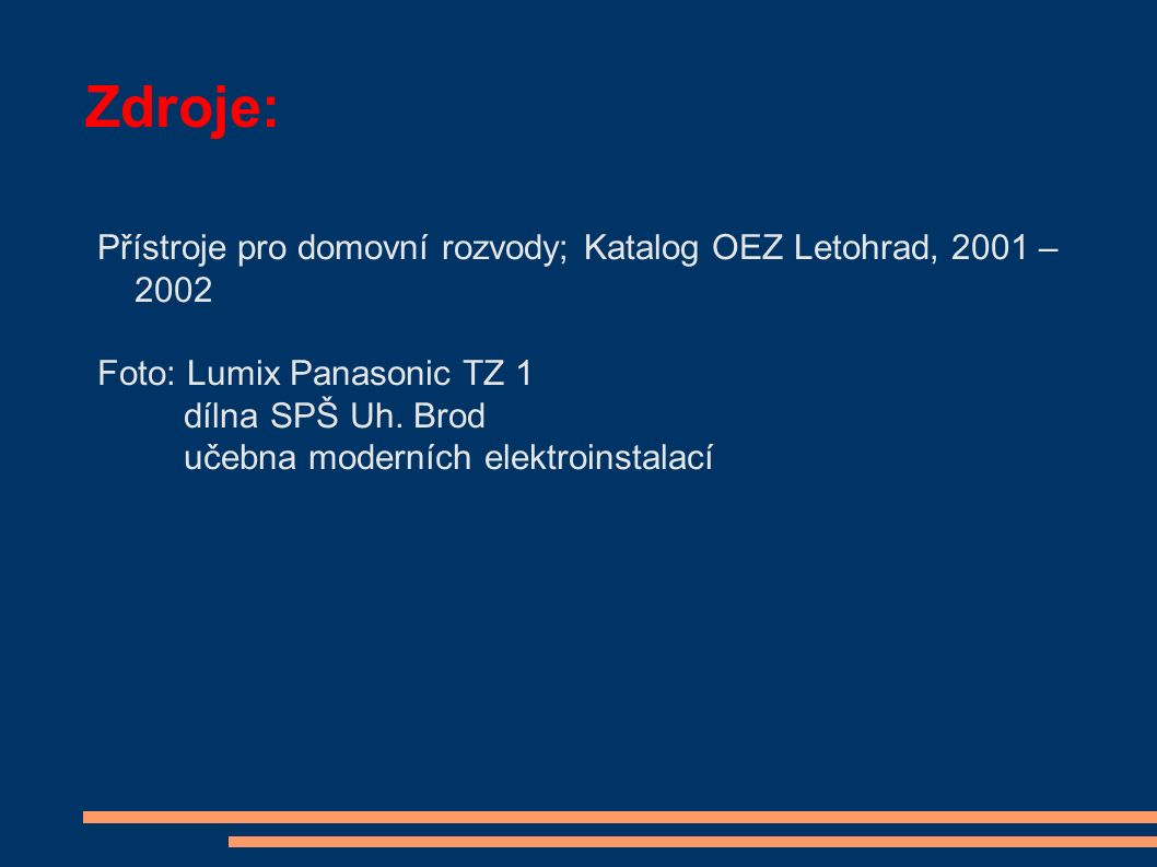 Zdroje: Přístroje pro domovní rozvody; Katalog OEZ Letohrad, 2001 – 2002 Foto: Lumix Panasonic TZ 1 dílna SPŠ Uh.