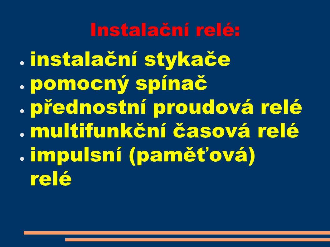 Instalační relé: ● instalační stykače ● pomocný spínač ● přednostní proudová relé ● multifunkční časová relé ● impulsní (paměťová) relé