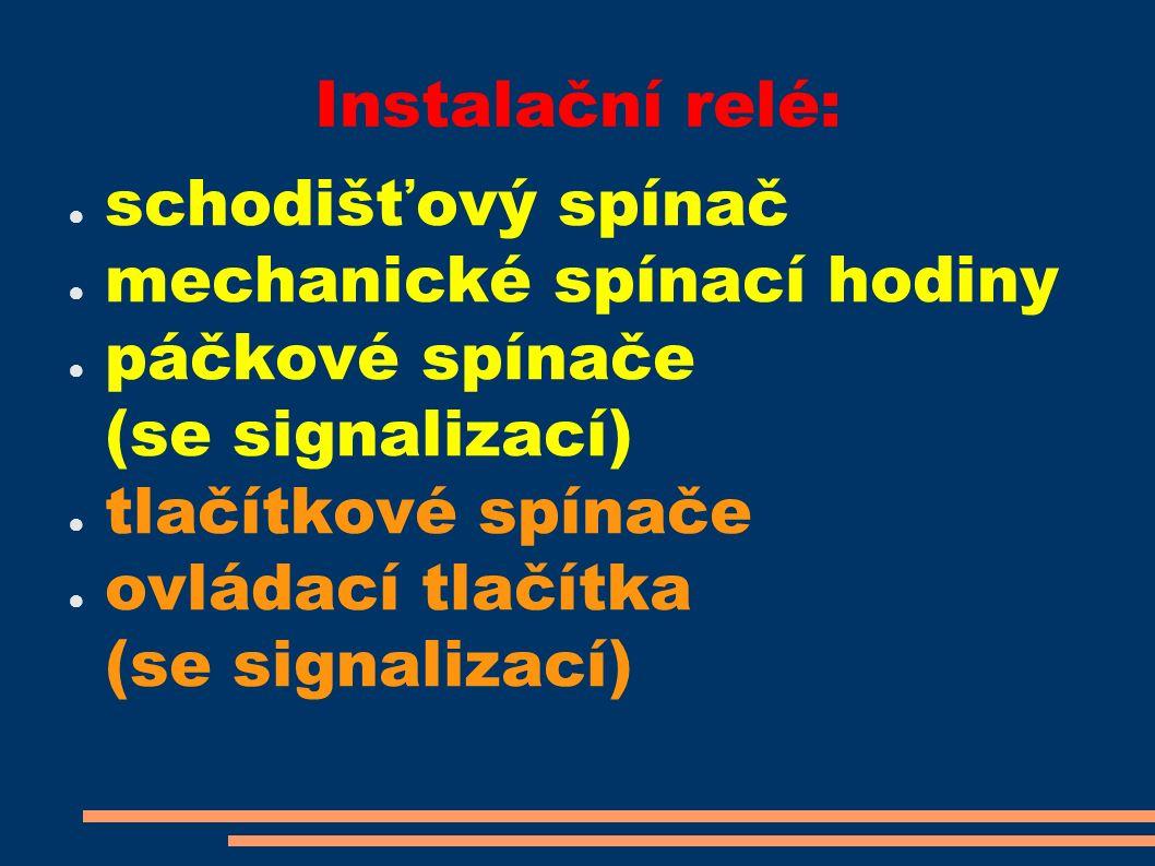Instalační relé: ● schodišťový spínač ● mechanické spínací hodiny ● páčkové spínače (se signalizací) ● tlačítkové spínače ● ovládací tlačítka (se signalizací)