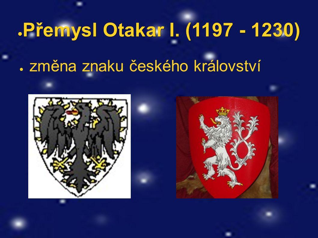 ● Přemysl Otakar I. (1197 - 1230) ● změna znaku českého království