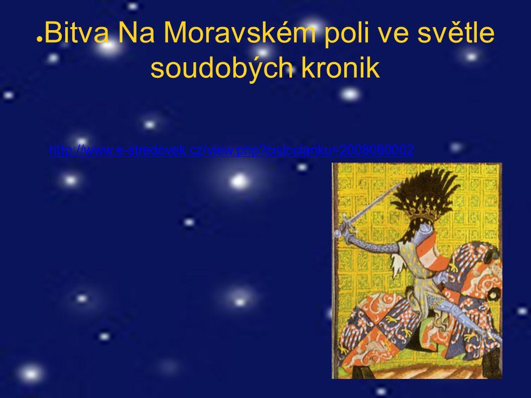 ● Bitva Na Moravském poli ve světle soudobých kronik http://www.e-stredovek.cz/view.php cisloclanku=2008080002