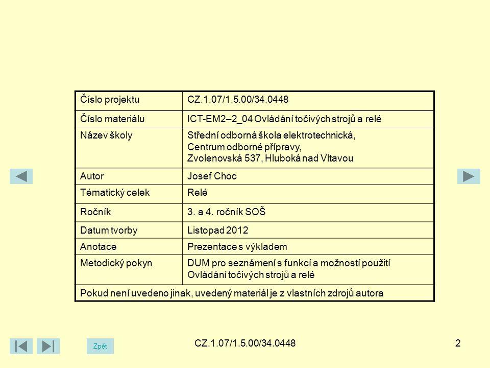CZ.1.07/1.5.00/34.04482 Číslo projektuCZ.1.07/1.5.00/34.0448 Číslo materiáluICT-EM2–2_04 Ovládání točivých strojů a relé Název školyStřední odborná škola elektrotechnická, Centrum odborné přípravy, Zvolenovská 537, Hluboká nad Vltavou AutorJosef Choc Tématický celekRelé Ročník3.