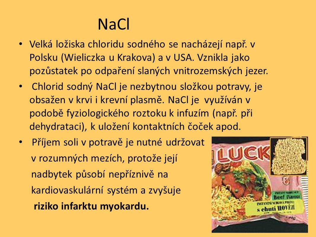 NaCl Velká ložiska chloridu sodného se nacházejí např. v Polsku (Wieliczka u Krakova) a v USA. Vznikla jako pozůstatek po odpaření slaných vnitrozemsk