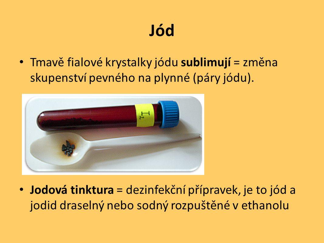 Jód Tmavě fialové krystalky jódu sublimují = změna skupenství pevného na plynné (páry jódu). Jodová tinktura = dezinfekční přípravek, je to jód a jodi