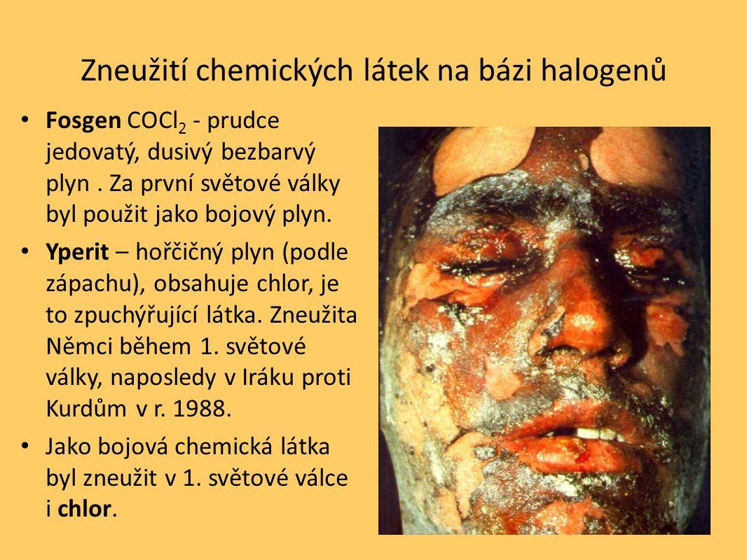 Zneužití chemických látek na bázi halogenů Fosgen COCl 2 - prudce jedovatý, dusivý bezbarvý plyn. Za první světové války byl použit jako bojový plyn.