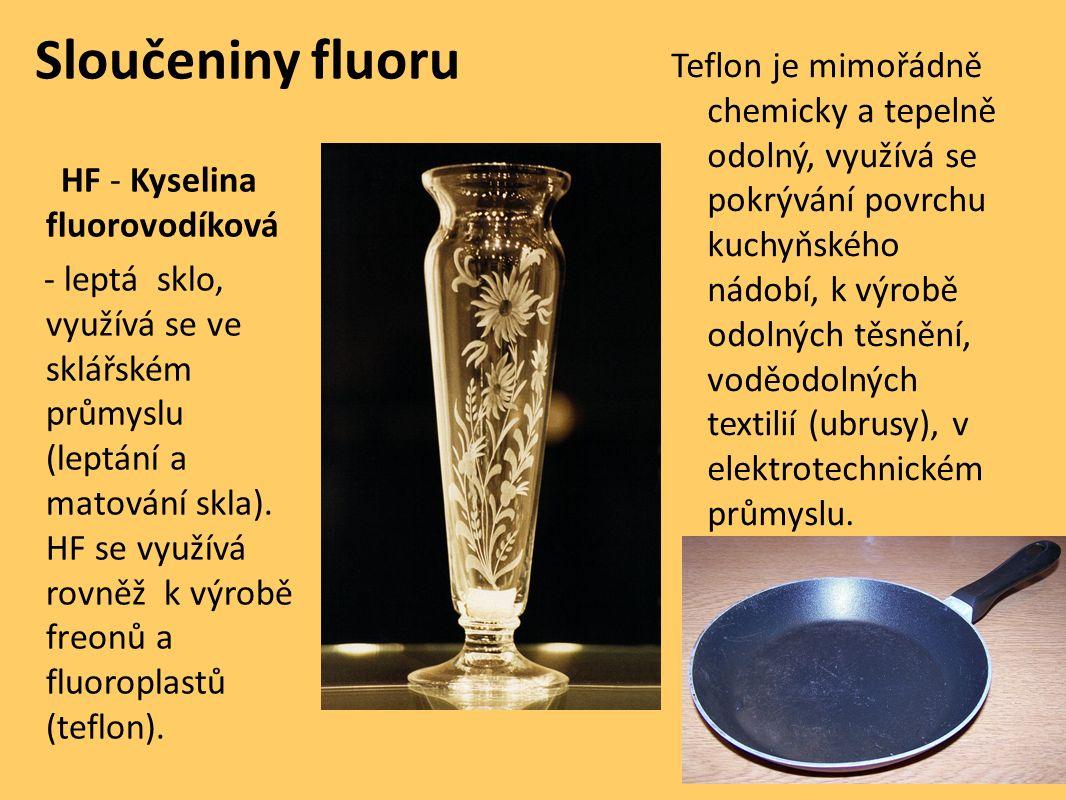 Sloučeniny fluoru HF - Kyselina fluorovodíková - leptá sklo, využívá se ve sklářském průmyslu (leptání a matování skla). HF se využívá rovněž k výrobě