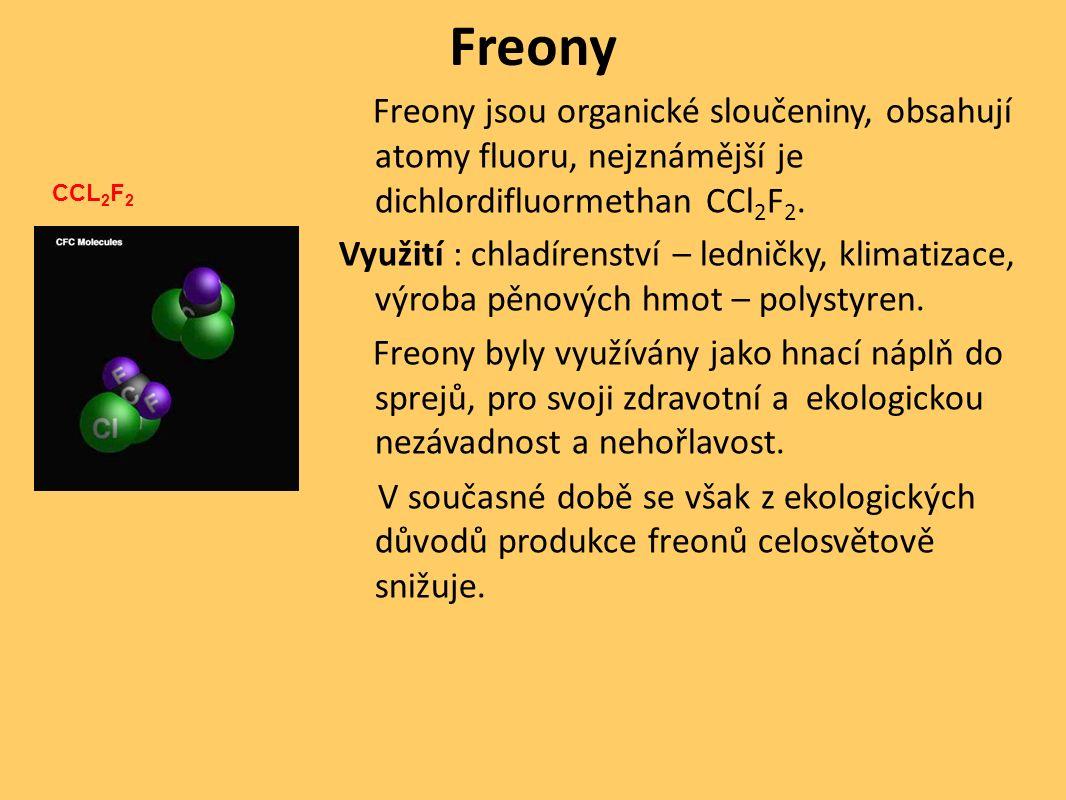 Freony Freony jsou organické sloučeniny, obsahují atomy fluoru, nejznámější je dichlordifluormethan CCl 2 F 2. Využití : chladírenství – ledničky, kli