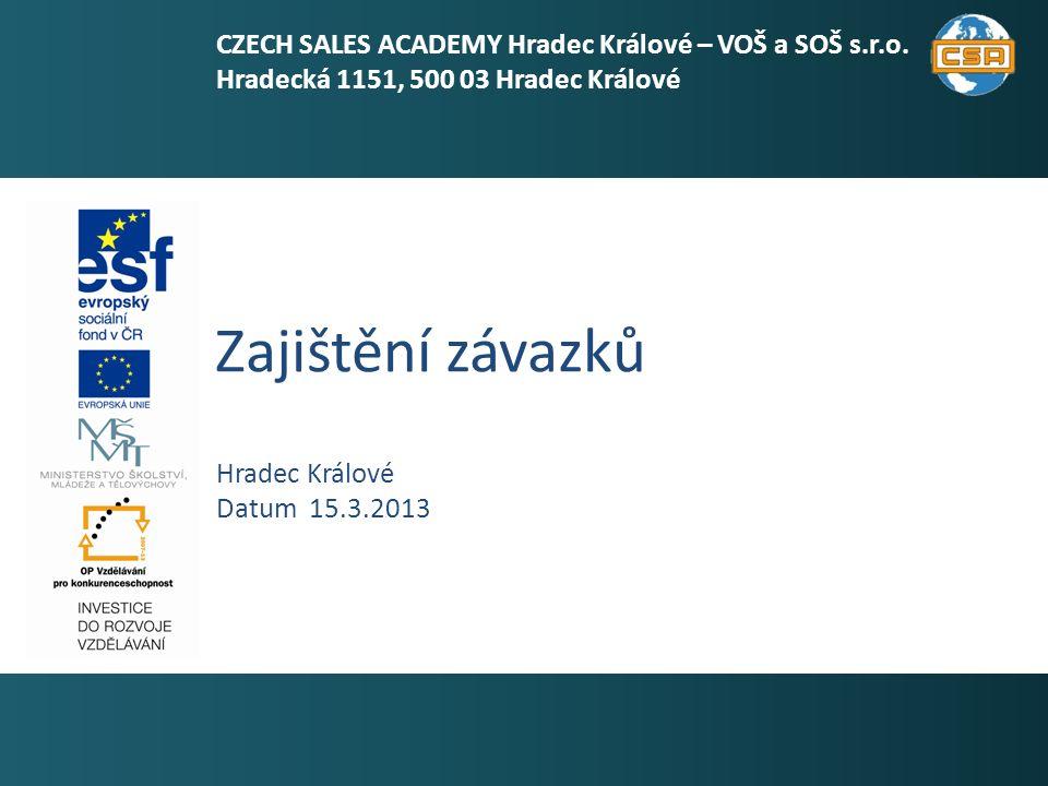 Zajištění závazků 1 Hradec Králové Datum 15.3.2013 CZECH SALES ACADEMY Hradec Králové – VOŠ a SOŠ s.r.o.