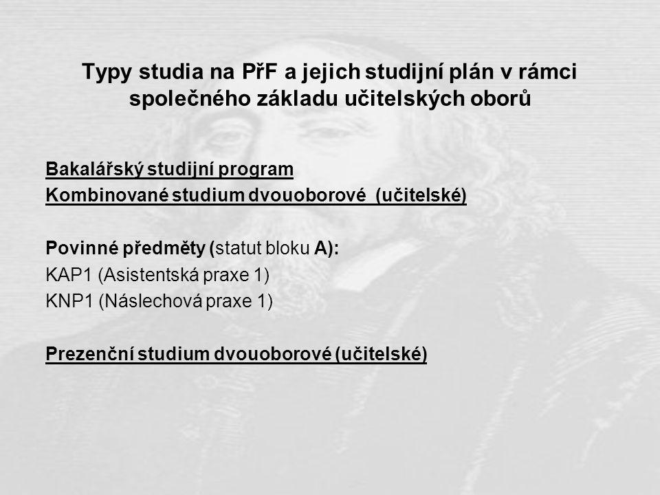 Typy studia na PřF a jejich studijní plán v rámci společného základu učitelských oborů Bakalářský studijní program Kombinované studium dvouoborové (uč