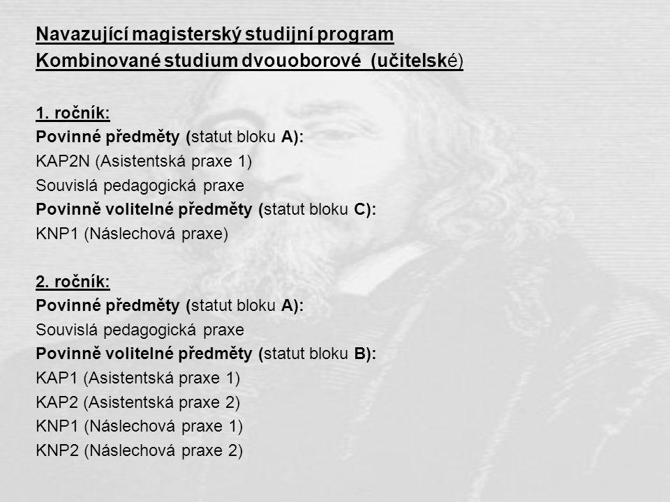 Navazující magisterský studijní program Kombinované studium dvouoborové (učitelské) 1. ročník: Povinné předměty (statut bloku A): KAP2N (Asistentská p