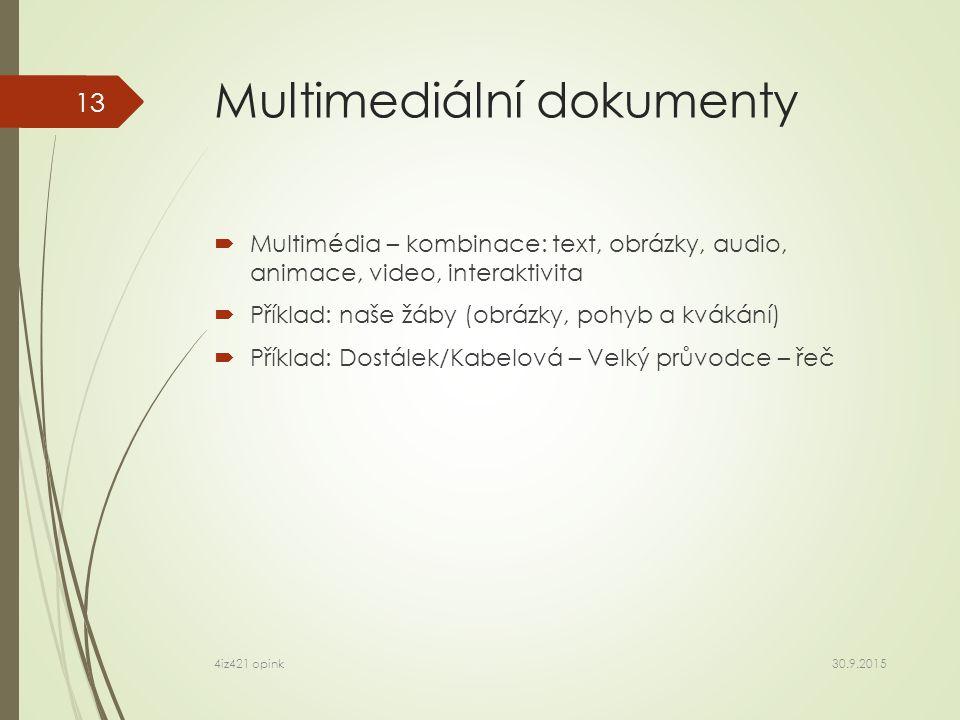 Multimediální dokumenty  Multimédia – kombinace: text, obrázky, audio, animace, video, interaktivita  Příklad: naše žáby (obrázky, pohyb a kvákání)  Příklad: Dostálek/Kabelová – Velký průvodce – řeč 30.9.2015 4iz421 opink 13