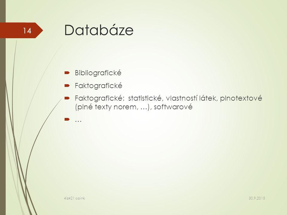 Databáze  Bibliografické  Faktografické  Faktografické: statistické, vlastností látek, plnotextové (plné texty norem, …), softwarové  … 30.9.2015 4iz421 opink 14