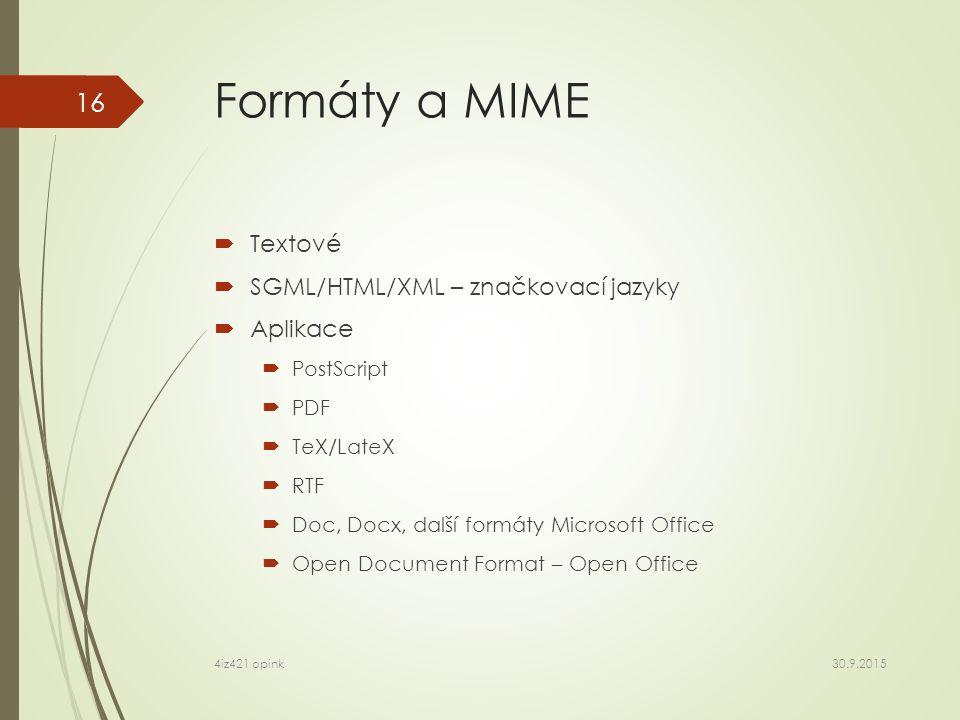 Formáty a MIME  Textové  SGML/HTML/XML – značkovací jazyky  Aplikace  PostScript  PDF  TeX/LateX  RTF  Doc, Docx, další formáty Microsoft Office  Open Document Format – Open Office 30.9.2015 4iz421 opink 16