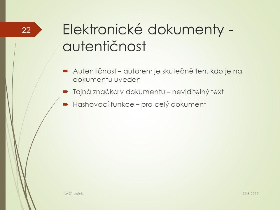 Elektronické dokumenty - autentičnost  Autentičnost – autorem je skutečně ten, kdo je na dokumentu uveden  Tajná značka v dokumentu – neviditelný text  Hashovací funkce – pro celý dokument 30.9.2015 4iz421 opink 22