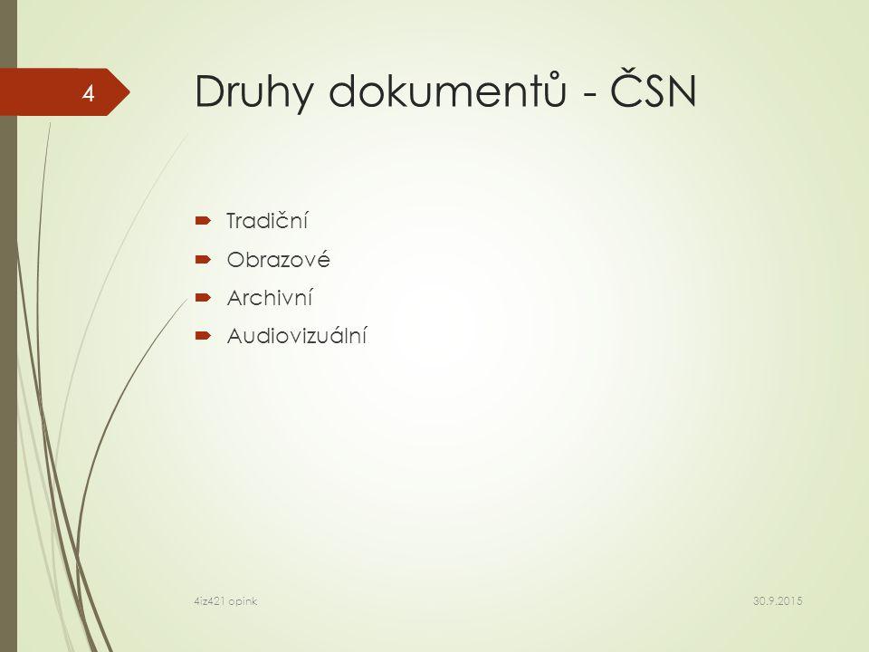 Druhy dokumentů - ČSN  Tradiční  Obrazové  Archivní  Audiovizuální 30.9.2015 4iz421 opink 4