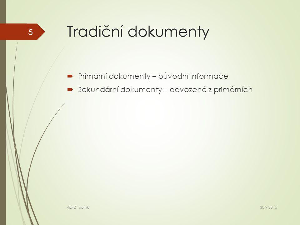 Tradiční dokumenty podle formy  Neperiodické - záporná definice: všechny, které nejsou seriálové  Seriálové – publikace vydávané po částech, chronologicky, záměr: stálé pokračování 30.9.2015 4iz421 opink 6