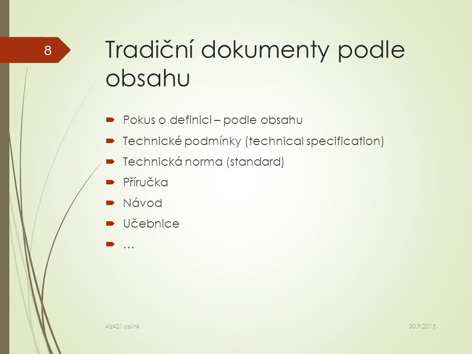 Tradiční dokumenty podle obsahu  Pokus o definici – podle obsahu  Technické podmínky (technical specification)  Technická norma (standard)  Příručka  Návod  Učebnice  … 30.9.2015 4iz421 opink 8