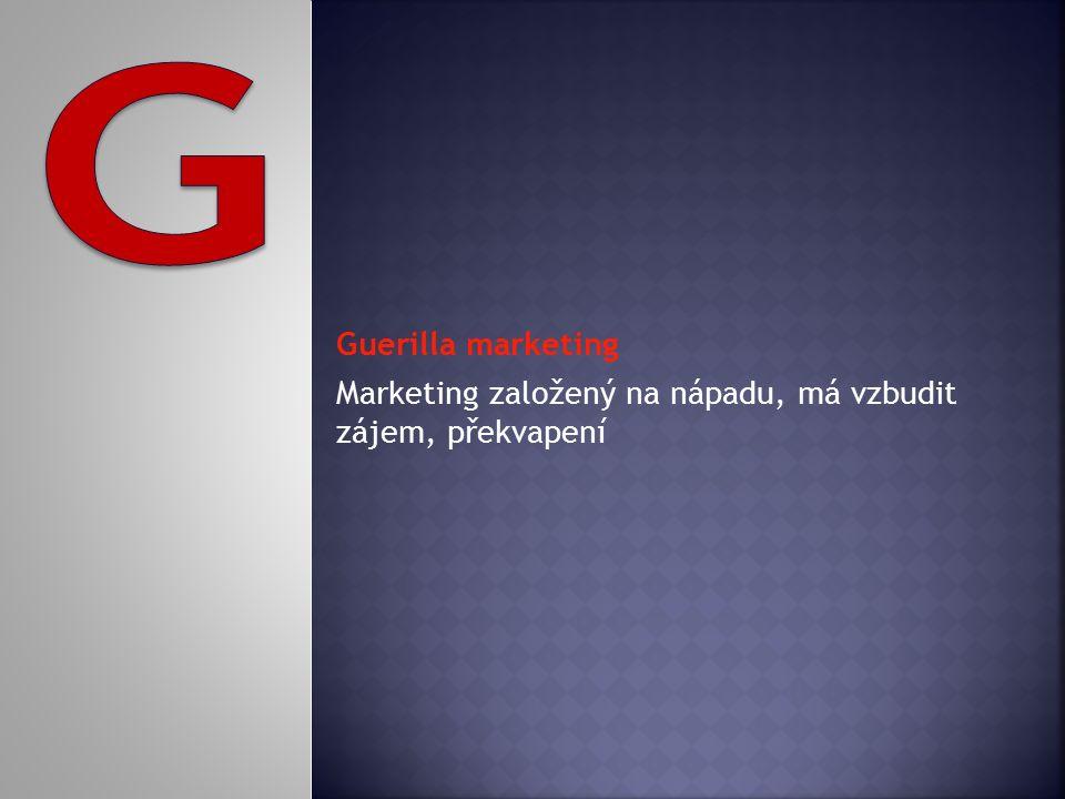 Guerilla marketing Marketing založený na nápadu, má vzbudit zájem, překvapení
