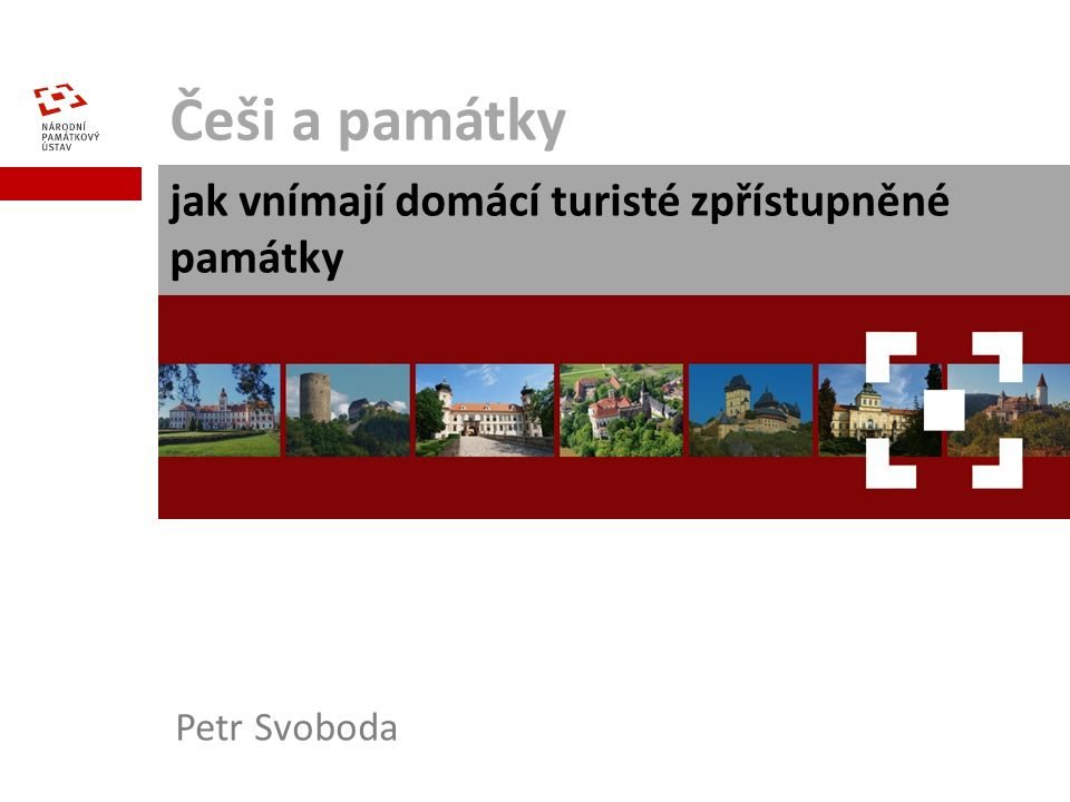 Češi a památky jak vnímají domácí turisté zpřístupněné památky Petr Svoboda