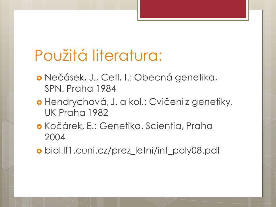Použitá literatura:  Nečásek, J., Cetl, I.: Obecná genetika, SPN.