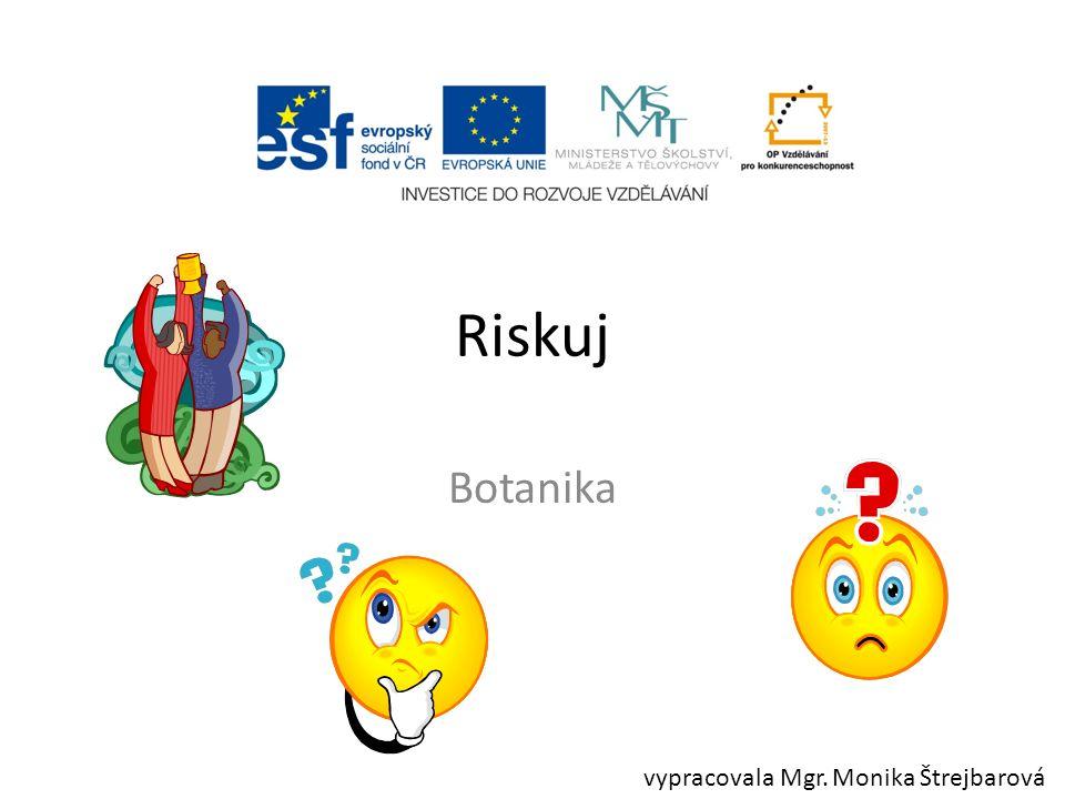 Riskuj Botanika vypracovala Mgr. Monika Štrejbarová