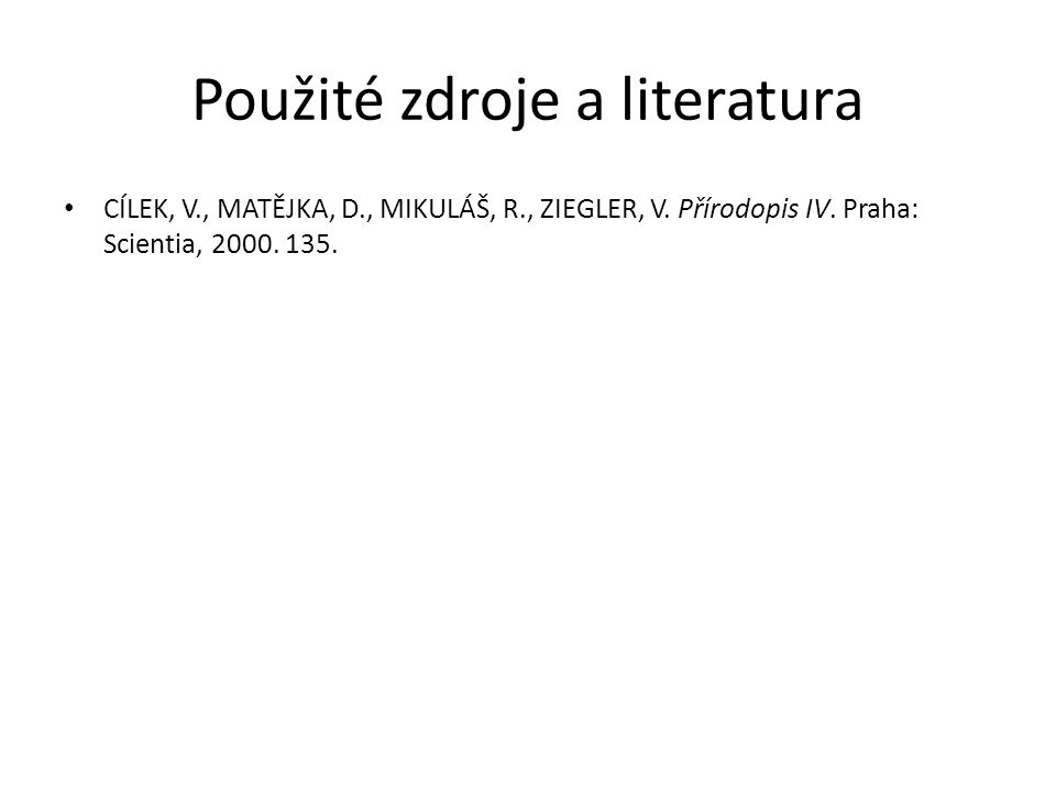 Použité zdroje a literatura CÍLEK, V., MATĚJKA, D., MIKULÁŠ, R., ZIEGLER, V.