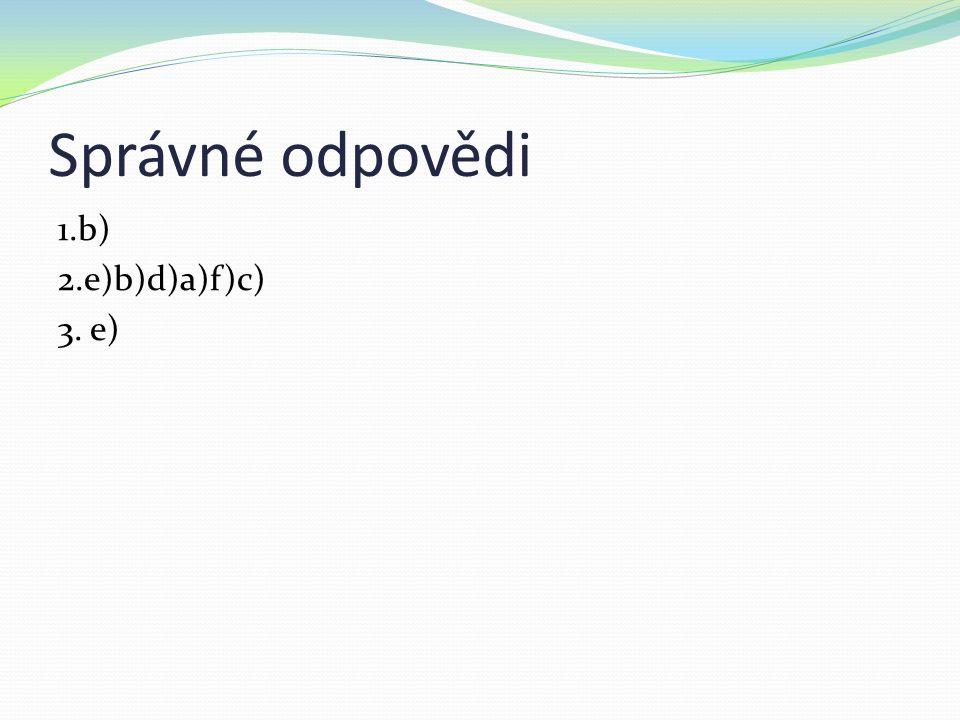Správné odpovědi 1.b) 2.e)b)d)a)f)c) 3. e)
