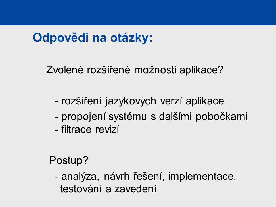 Odpovědi na otázky: Zvolené rozšířené možnosti aplikace? - rozšíření jazykových verzí aplikace - propojení systému s dalšími pobočkami - filtrace revi