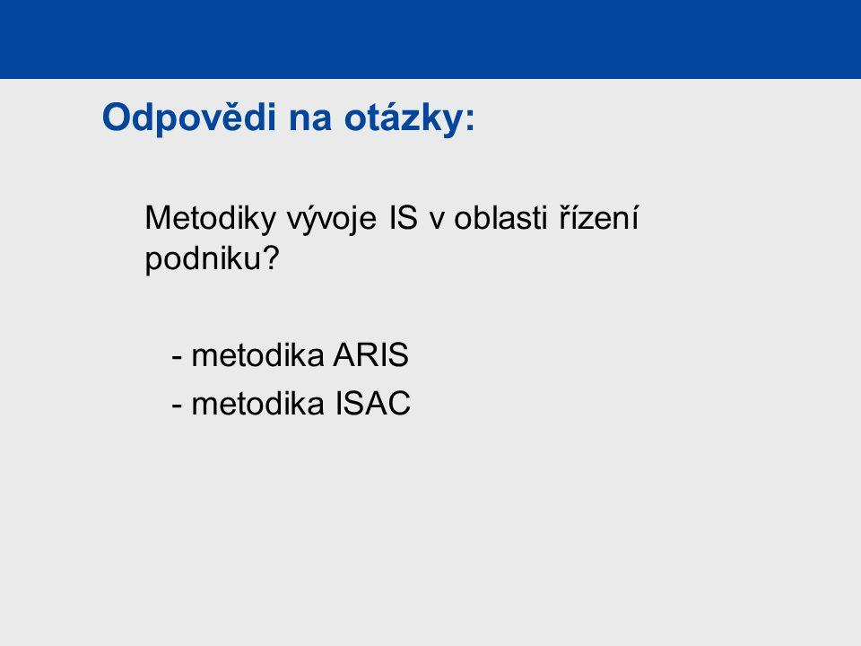 Odpovědi na otázky: Metodiky vývoje IS v oblasti řízení podniku - metodika ARIS - metodika ISAC