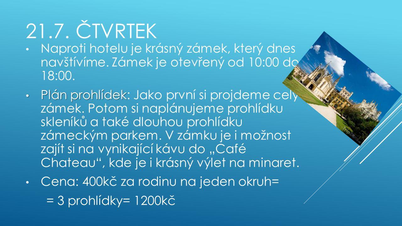 21.7. ČTVRTEK Naproti hotelu je krásný zámek, který dnes navštívíme.