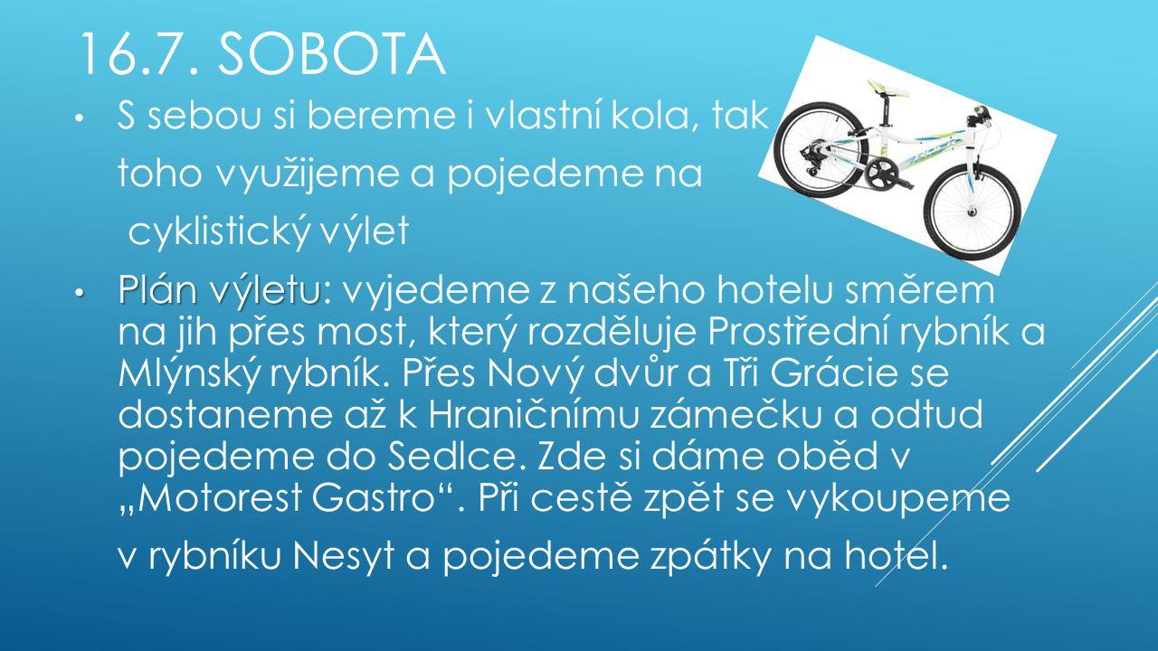 16.7. SOBOTA S sebou si bereme i vlastní kola, tak toho využijeme a pojedeme na cyklistický výlet Plán výletu Plán výletu: vyjedeme z našeho hotelu sm
