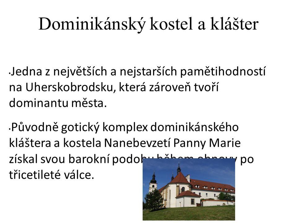 Dominikánský kostel a klášter Jedna z největších a nejstarších pamětihodností na Uherskobrodsku, která zároveň tvoří dominantu města.