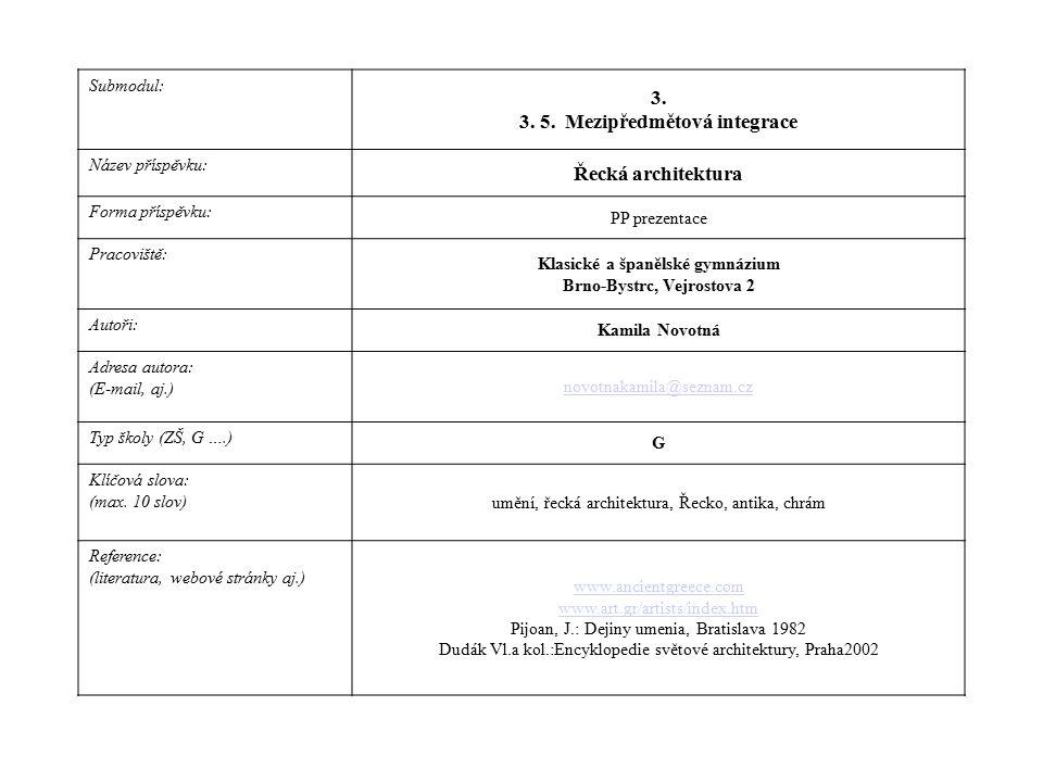 Submodul: 3. 3. 5. Mezipředmětová integrace Název příspěvku: Řecká architektura Forma příspěvku: PP prezentace Pracoviště: Klasické a španělské gymnáz