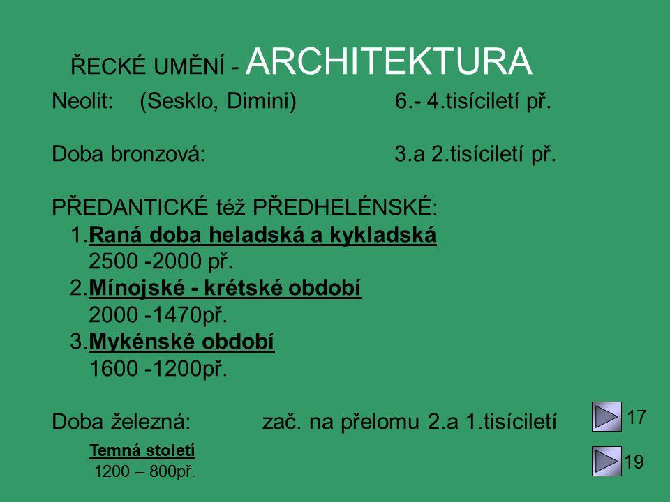 ŘECKÉ UMĚNÍ - ARCHITEKTURA Neolit: (Sesklo, Dimini) 6.- 4.tisíciletí př. Doba bronzová: 3.a 2.tisíciletí př. PŘEDANTICKÉ též PŘEDHELÉNSKÉ: 1.Raná doba