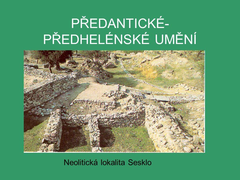 PŘEDANTICKÉ- PŘEDHELÉNSKÉ UMĚNÍ Neolitická lokalita Sesklo