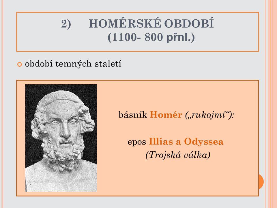 """období temných staletí básník Homér (""""rukojmí""""): epos Illias a Odyssea (Trojská válka) 2) HOMÉRSKÉ OBDOBÍ (1100- 800 přnl.)"""