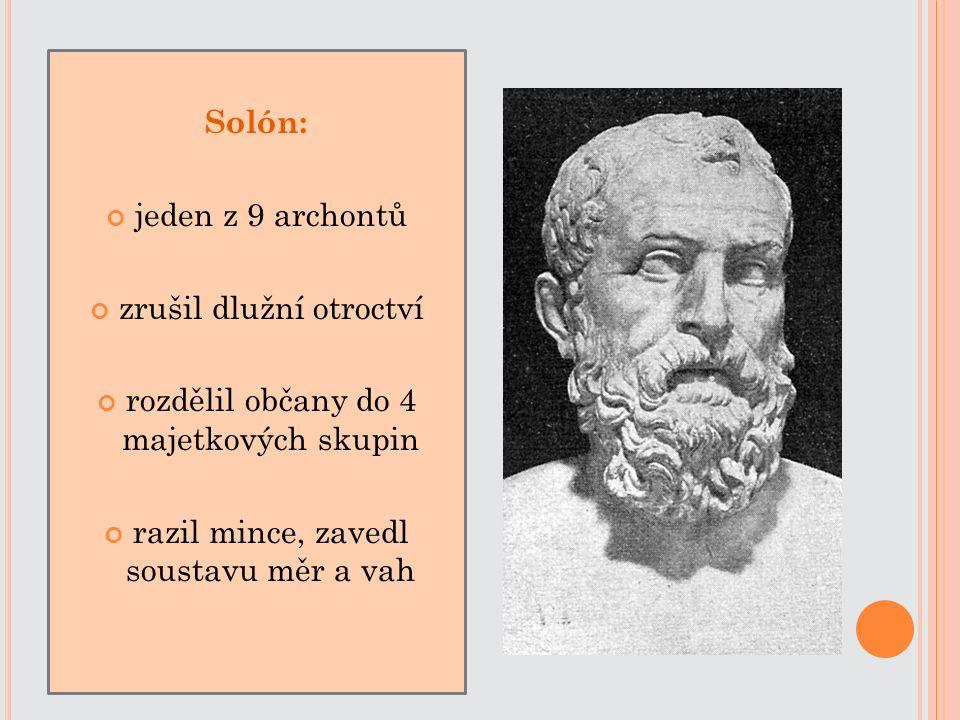 Solón: jeden z 9 archontů zrušil dlužní otroctví rozdělil občany do 4 majetkových skupin razil mince, zavedl soustavu měr a vah