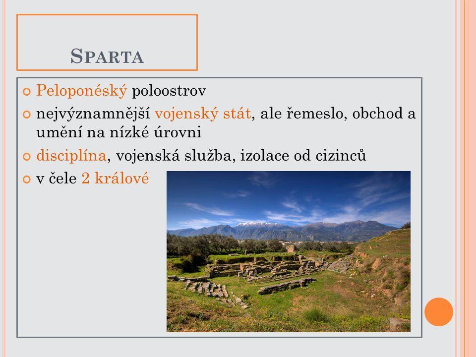 Peloponéský poloostrov nejvýznamnější vojenský stát, ale řemeslo, obchod a umění na nízké úrovni disciplína, vojenská služba, izolace od cizinců v čel