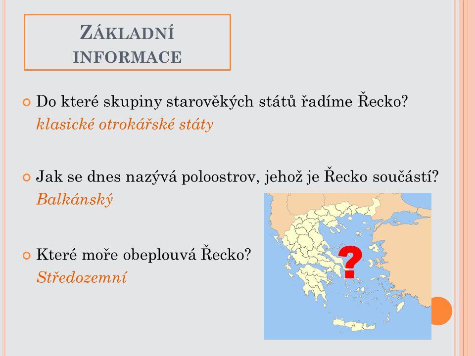 Z ÁKLADNÍ INFORMACE Do které skupiny starověkých států řadíme Řecko? klasické otrokářské státy Jak se dnes nazývá poloostrov, jehož je Řecko součástí?