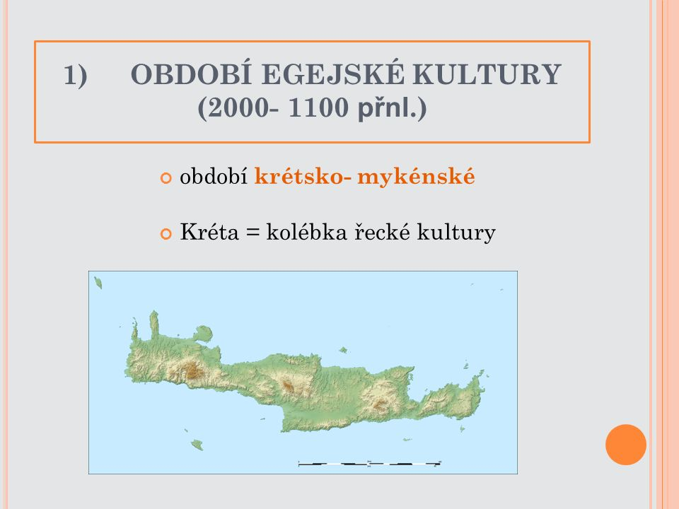 1) OBDOBÍ EGEJSKÉ KULTURY (2000- 1100 přnl.) období krétsko- mykénské Kréta = kolébka řecké kultury