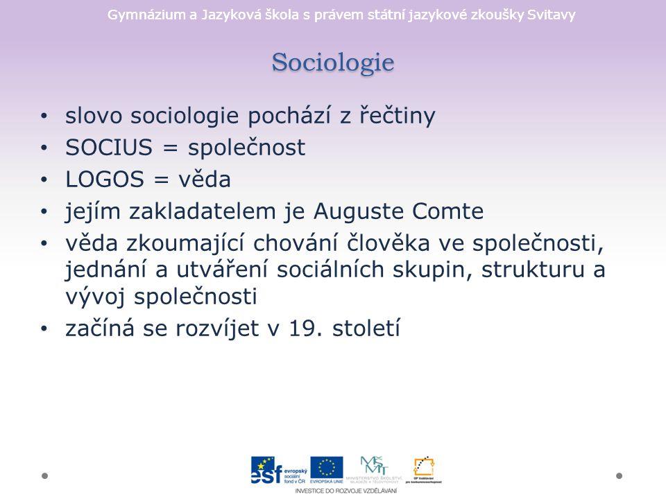 Gymnázium a Jazyková škola s právem státní jazykové zkoušky Svitavy Sociologie slovo sociologie pochází z řečtiny SOCIUS = společnost LOGOS = věda jej