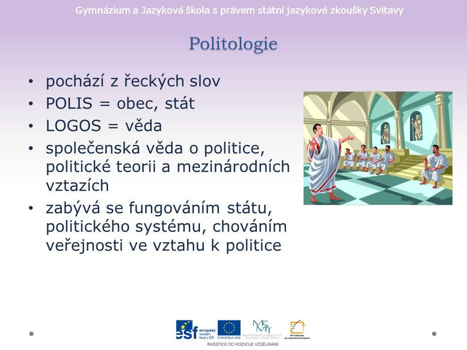 Gymnázium a Jazyková škola s právem státní jazykové zkoušky Svitavy Politologie pochází z řeckých slov POLIS = obec, stát LOGOS = věda společenská věd